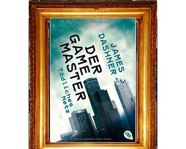 [Rezension] Der Game Master- Tödliches Netzt von James Dashner