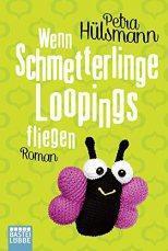 """[Rezension] """"Wenn Schmetterlinge Loopings fliegen"""", Petra Hülsmann (Bastei Lübbe)"""