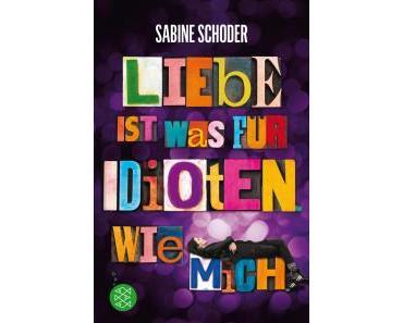 """[Rezension] Sabine Schoder – """"Liebe ist was für Idioten. Wie mich."""""""