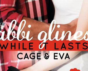 Rezension: While It Lasts- Cage und Eva von Abbi Glines