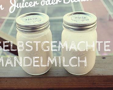 Rezept: selbstgemachte Mandelmilch im Juicer oder Blender