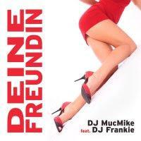 DJ MucMike feat. DJ Frankie - Deine Freundin