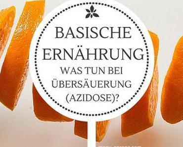 Basische Ernährung: was tun bei Übersäuerung  (Azidose)? Mit gratis Liste