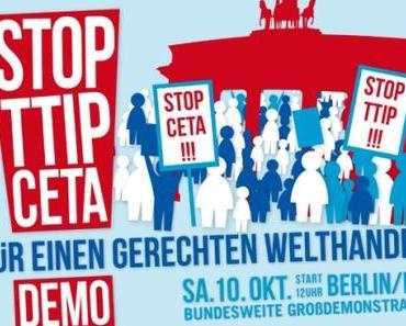 TTIP und CETA STOPPEN -Am 10. Oktober 2015: Großdemo in Berlin