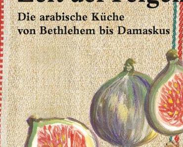 Kochbuch-Rezension: Zeit der Feigen * Viola Raheb, Marwan Abado