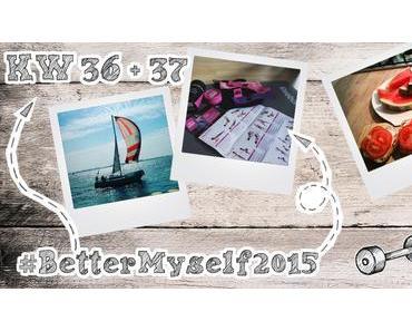 #BetterMyself2015 – Wochenbericht KW36 + 37