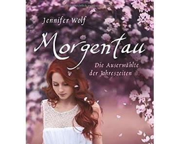 {Rezension} Jennifer Wolf - Morgentau. Die Auserwählte der Jahreszeiten