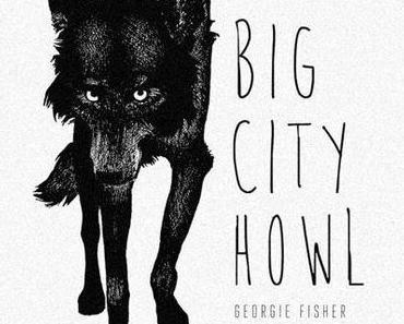Happy Releaseday: Georgie Fisher präsentiert  BIG CITY HOWL