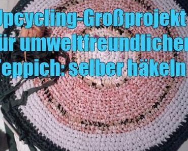 Upcycling-Großprojekt für umweltfreundlichen Teppich: selber häkeln