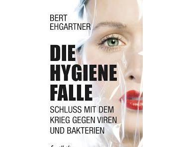 Die Hygienefalle - Schluss mit dem Krieg gegen Viren und Bakterien