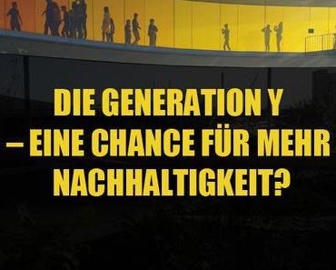 Die Generation Y – eine Chance für mehr Nachhaltigkeit?