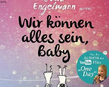 Wir können alles sein, Baby | Julia Engelmann