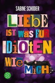 Rezension: Liebe ist was für Idioten. Wie mich. von Sabine Schoder