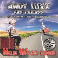 Andy Luxx & Friends - Neue Wege Gehen
