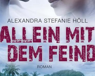 Allein mit dem Feind; Alexandra Stefanie Höll