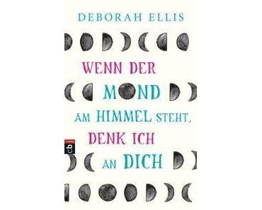 """[Rezension] Deborah Ellis – """"Wenn der Mond am Himmel steht, denk ich an dich"""""""