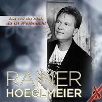 Rainer Hoeglmeier - Da Wo Du Bist, Da Ist Weihnacht