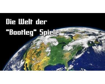 """Die Welt der """"Bootleg"""" Spiele"""