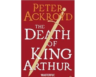 Peter Ackroyd – The Death of King Arthur