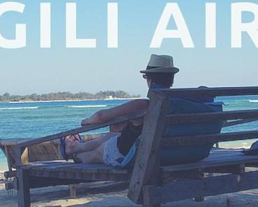 Gili Air und nur 24 Stunden hier? – 8+ Tipps damit du total chillen kannst