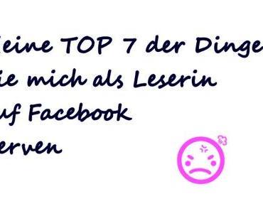 Meine TOP 7 der Dinge, die mich als Leserin auf Facebook nerven