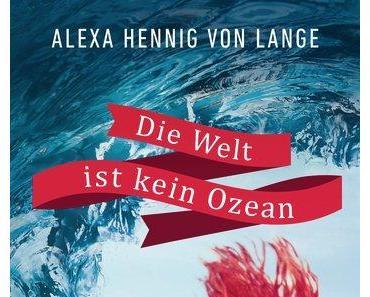 Rezension: Die Welt ist kein Ozean von Alexa Hennig von Lange