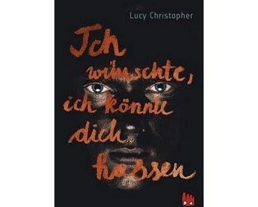 """Rezension: """"Ich wünschte ich könnte dich hassen"""" von Lucy Christopher"""