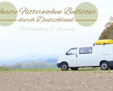 Lutherstadt Wittenberg und Leipzig  unsere Bullitour durch Deutschland – Tag 1