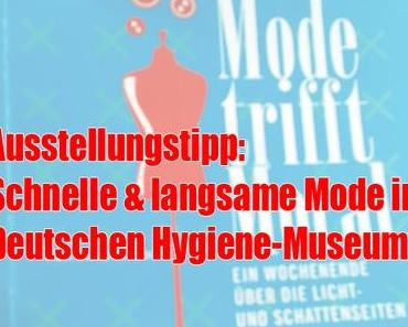 Ausstellungstipp: Schnelle und langsame Mode im Deutschen Hygiene-Museum Dresden