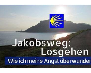 Jakobsweg: Losgehen. Wie ich meine Angst überwunden habe