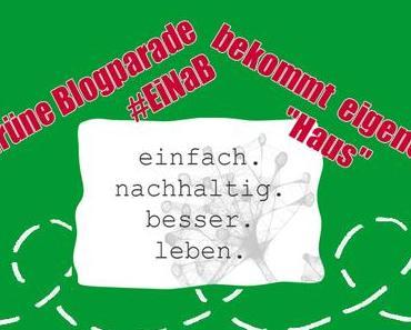 """Grüne Blogparade #EiNaB bekommt ein eigenes """"Haus"""""""