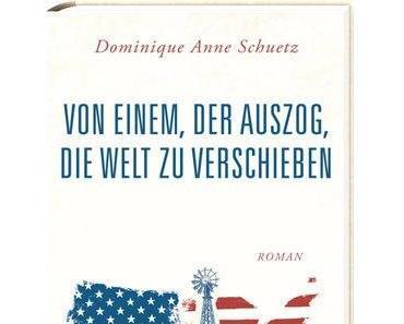 Rezension: Dominique Anne Schuetz – Von einem der auszog, die Welt zu verschieben (europa 2015)