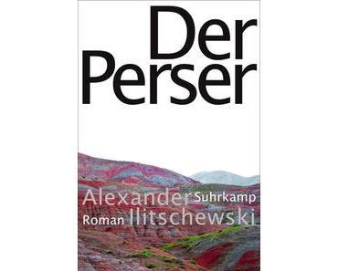 Rezension: Alexander Ilitschewski – Der Perser (Suhrkamp, 2016)