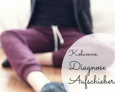 Kolumne: Diagnose Aufschieberitis