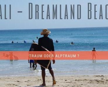 Dreamland Beach auf Bali – Traum oder Alptraum?