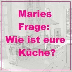 Maries Frage: Offene Küche ja oder nein? Und: Küchenlinkparty! Zeig uns deine Küchenideen!