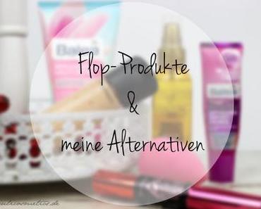 Flop Produkte und meine Alternativen