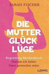 Rezi: Sarah Fischer - Die Mutterglück-Lüge
