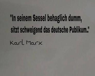 """""""In seinem Sessel, behaglich dumm! Sitzt schweigend das deutsche Publikum."""""""