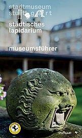 das lapidarium stuttgart – neuer museumsführer