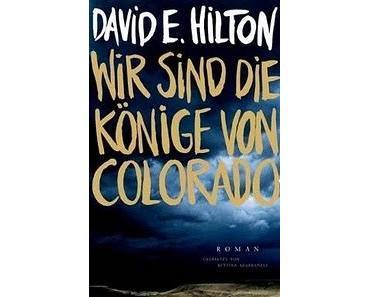 Rezension: Wir sind die Könige von Colorado von David E. Hilton