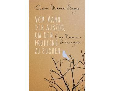 Bagus, Clara Maria: Vom Mann, der auszog, um den Frühling zu suchen