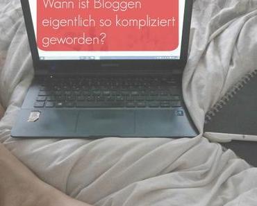 Wann ist Bloggen eigentlich so kompliziert geworden?