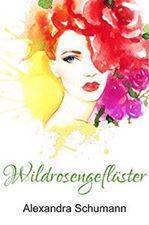 E Book Rezension: Wildrosengeflüster von Alexandra Schumann