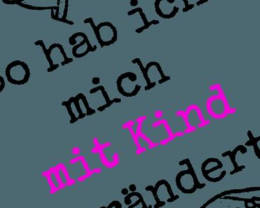 Das Leben als Mama verändert-Blogparade