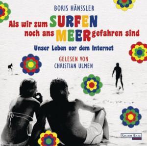 :: Rezenison ::  Als wir zum surfen noch ans Meer gefahren sind von Boris Hänßler – Hörbuch