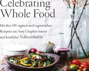 Kochbuch: Celebrating Whole Food | Amy Chaplin