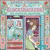 """Kathryn Littlewoods """"Die Glücksbäckerei – die magische Rettung"""""""