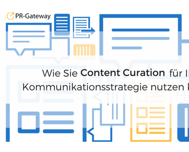 Wie Sie Content Curation für Ihre Kommunikationsstrategie nutzen können