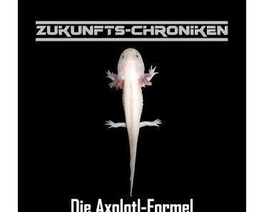 Hörspielrezension: «Zukunfts-Chroniken 8: Die Axolotl-Formel» (Frank Hammerschmidt & Hoerspielprojekt)